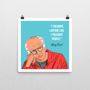 Larry David - Quote Poster - Curb Your Enthusiasm