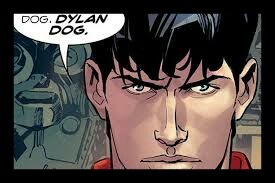 My Name Is Dog. Dylan Dog.