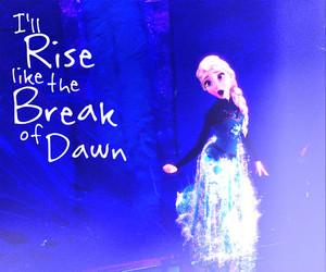 I ll rise like the break of dawn