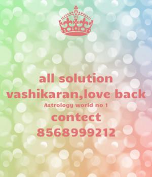 all solution vashikaran প্রণয় back জ্যোতিষ world no 1 contect 8568999212 Copy Copy 2
