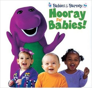 Babies and Barney: Hooray For Babies!