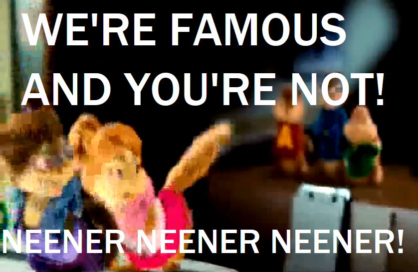 Chipettes We're Famous and You're Not