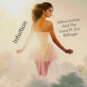 Intuition BY Selena Gomez And The Scene Ft. Eric Bellinger