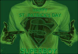 🍀🌈🍀HAPPY ST. PATRICK'S DAY SUPERBOY🍀🌈🍀