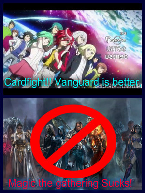 Cardfight!! Vanguard is better, Magic the Gathering Sucks