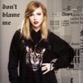 don't blame me - taylor-swift fan art