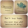 Don't lose hope      - random photo