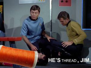 He is Thread, Jim.