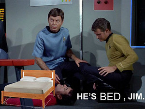 He's Bed, Jim.