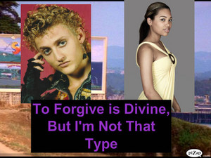To Forgive is Divine, But I'm Not That Type