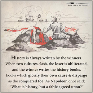 """History is always written sa pamamagitan ng the winners."""