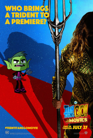 Teen Titans Go! to the 电影院 Poster: Aquaman - Who brings a trident to a premiere?