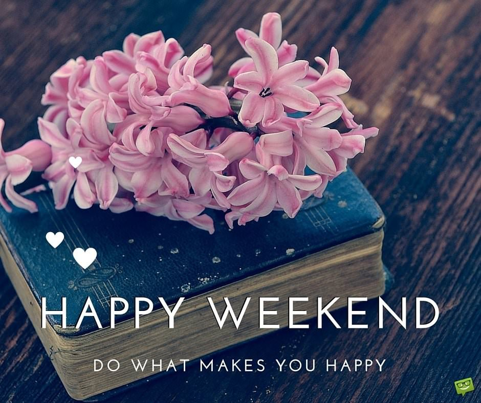 Happy weekend wishes goes to you💖