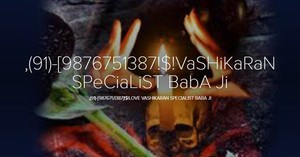 91 9876751387 VaSHiKaRaN SPeCiaLiST BabA Ji