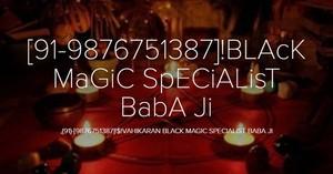 91=9876751387=Black Magic=Specialist Baba Ji=California