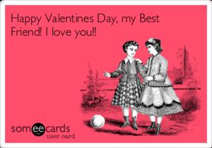 Happy Valentine's Day, My Best Friend