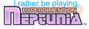 I rather be playing HyperDimension Neptunia
