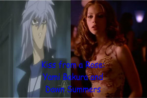 kiss From a Rose Yami Bakura and Dawn Summers