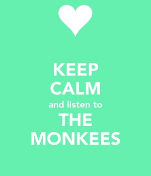 Keep Calm And Listen To The Monkees