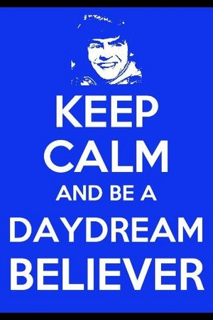 Keep Calm And Be A Daydream Believer! ✨