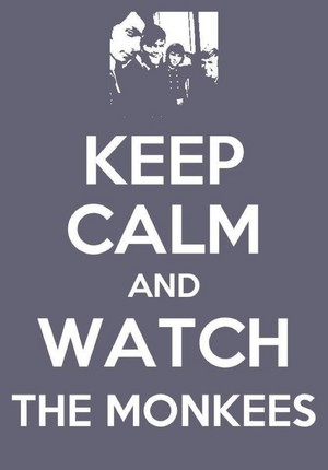 Keep Calm And Watch The Monkees!😁