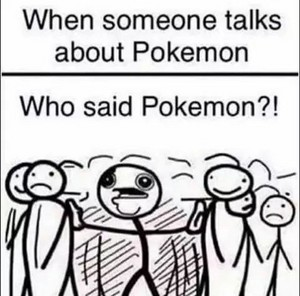 When someone talks about Pokemon