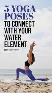 Five Yoga Poses To Connect With Your Water Element