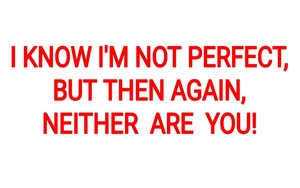 I'm NOT perfect!