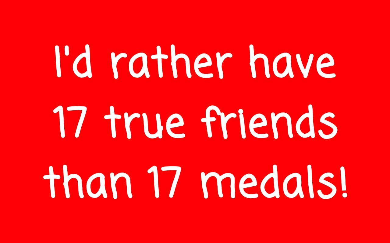 17 Friends, instead of 17 Medals