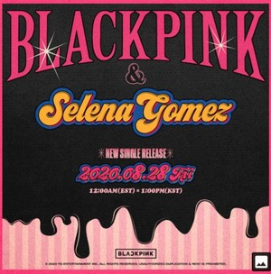 BLACKPINK X SELENA GOMEZ - New Single Release Teaser Poster