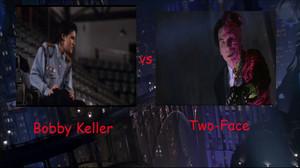 Bobby Keller vs Two Face