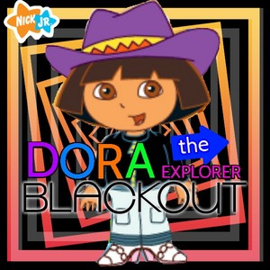 Dora The Explorer Blackout
