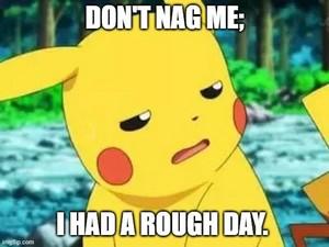 don t nag me