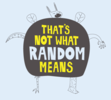 Someone saying something is random, but it isn't actually random