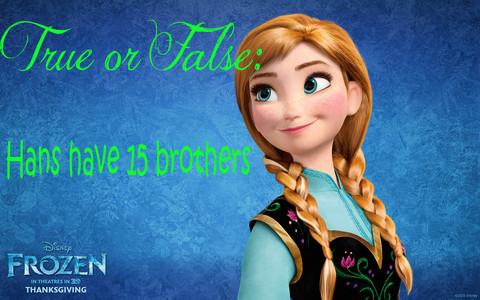 True 또는 False: Hans have 15 brothers ~ Princess Anna