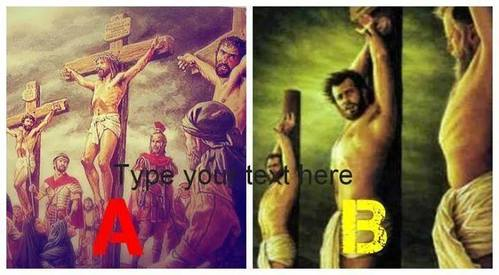 Which one Jesus was crucified REAL ? A or B ?