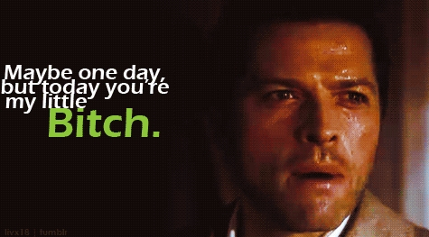 """""""maybe one day, but today you're my little bitch"""" cas was talking to...."""