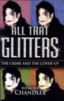 "Published in 2004, Michael was the subject of a book entitled, ""All That Glitters: The Crime And The Cover-Up"", written kwa Raymond Chandler"