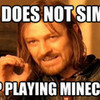One Does Not Simply Stop Playing Minecraft (HAHA) helen3130 photo