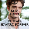 Keep Calm and Be Team Edward Forever greyswan618 photo