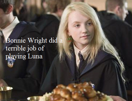 Bonnie Wright was a terrible Luna