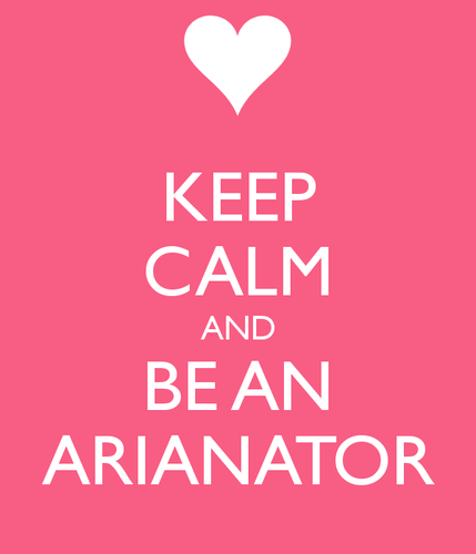 Keep Calm & Be an Arianator