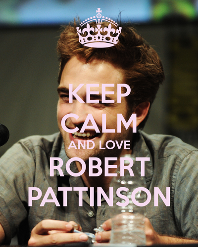 Keep Calm and love Robert Pattinson