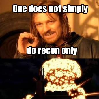 One does not simply DO recon only...