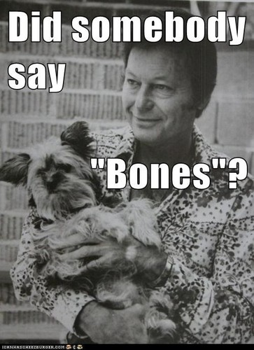 "Did somebody say ""Bones""?"