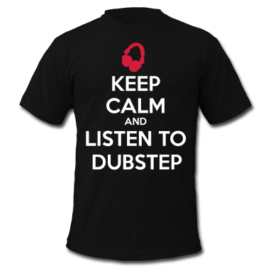 keep calm and listen to dubstep