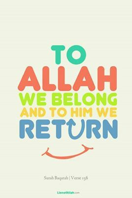 To Allah we belong and to him we return )