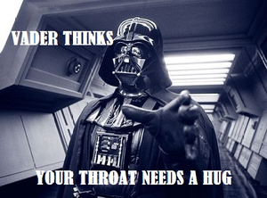 Vader thinks your throat needs a hug