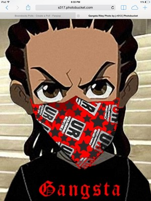 Boondocks Riley ( my boo)