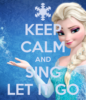 keep calm and sing llet it gooooooooooooooooooo